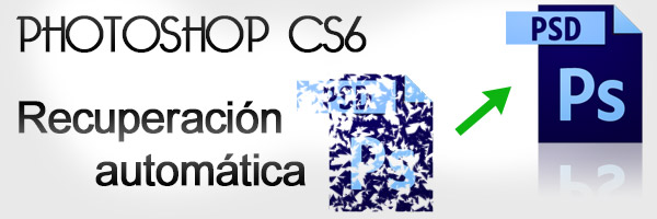 Recuperación automática con Photoshop CS6